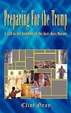 Preparing for the Trump: a Call to the Building of the Last-Days Mosaic : A...