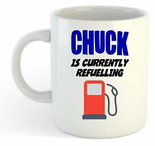 Chuck Is Currently Refuelling Mug - Funny, Gift, Name, Personalised