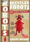Recycled Robots: 10 Robot Projects Robert Malone