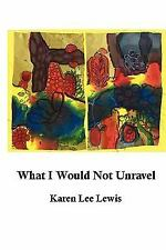 What I Would Not Unravel