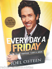 Joel Osteen EVERY DAY A FRIDAY Book How to Be Happier 7 Days a Week NEW