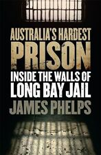 Australia's Hardest Prison: Inside the Walls of Long Bay Jail by James Phelps (…