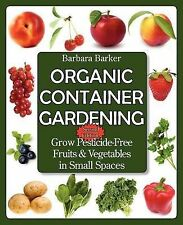 Organic Container Gardening: Grow Pesticide-Free Fruits and Vegetables in Small