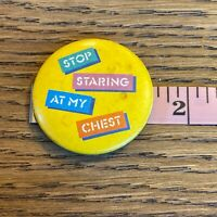 Vtg 80s novelty Button Pinback Stop Staring At My Chest Funny Humor
