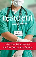 Resident On Call: A Doctors Reflections On His First Years At Mass General by S