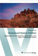 Globalized Native Politics.by Shelagh  New 9783639454796 Fast Free Shipping.#
