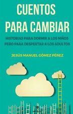 Cuentos para Cambiar by Jesus Manuel Gomez Perez (2016, Paperback)