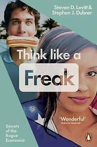 Very Good, Think Like a Freak: Secrets of the Rogue Economist, Dubner, Stephen J