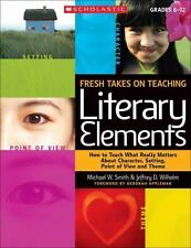 Fresh Takes on Teaching Literary Elements: How to Teach What Really Matters Abou