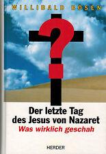 Willibald Bösen, letzter Tag Jesus von Nazareth, Was wirklich geschah, geb. 1994
