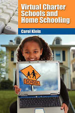 NEW Virtual Charter Schools and Home Schooling by Carol L. Klein