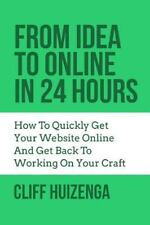 From Idea to Online in 24 Hours: How to Quickly Get Your Website Online and...