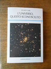 L'Universo, questo sconosciuto (Stuart Clark) Ed. Dedalo  BM/2