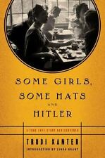 Some Girls, Some Hats and Hitler: A True Love Story Rediscovered, Kanter, Trudi,
