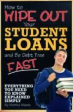 How to Wipe Out Your Student Loans and Be Debt Free Fast: Everything You Need to