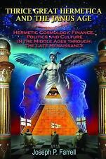Thrice Great Hermetica And The Janus Age: Hermetic Cosmology, Finance, Politi...