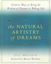 The Natural Artistry of Dreams: Creative Ways to Bring the Wisdom of Dreams to W