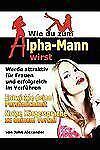 Wie Du Zum Alpha-Mann Wirst (Paperback or Softback)