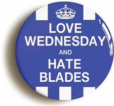 LOVE WEDNESDAY HATE BLADES BADGE BUTTON PIN (Size is 1inch/25mm diameter)