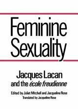 Feminine Sexuality: Jacques Lacan and the <i>?cole freudienne</i>...