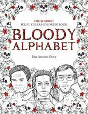 BLOODY ALPHABET: The Scariest Serial Killers Coloring Book