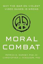 Moral Combat: Why the War on Violent Video Games Is Wrong by Markey, Patrick  M