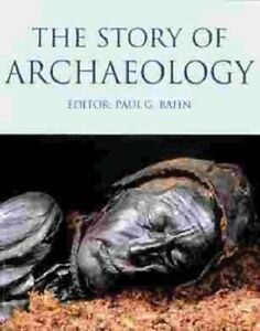 The Story Of Archaeology: The 100 Great Archaeological Discoveries-Paul Bahn