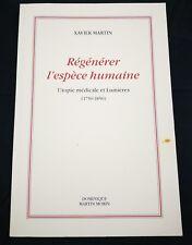 Xavier Martin - Régénérer l'espèce humaine Utopie médicale et Lumières 1750-1850