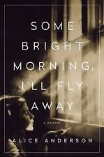Some Bright Morning, I'll Fly Away : A Memoir by Alice Anderson (2017,...