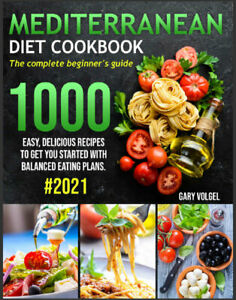 Mediterranean Diet Cookbook  The complete beginner's guide 1000 easy*****