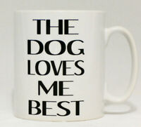The Dog Loves Me Best Mug Can Personalise Great Funny Anima Canine Lover Gift