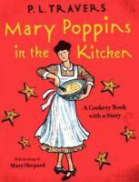 Mary Poppins in the Kitchen : A Cookery Book With a Story, School And Library...