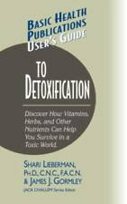 User's Guide to Detoxification: Discover How Vitamins, Herbs, and Ot - VERY GOOD
