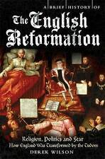 A Brief History of the English Reformation by Derek Wilson (Paperback, 2009)