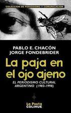 La Paja En El Ojo Ajeno: El Periodismo Cultural Argentino 1983-1998 (Paperback o