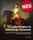 Die Belgier in Habsburgs Diensten Regimenter und Soldaten 1756-1815 k.k. Armee