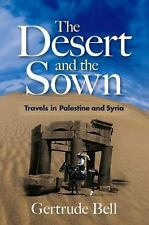 The Desert and the Sown : Travels in Palestine and Syria by Gertrude Bell...