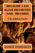 NEW Because I am Alive Revisited and Revised: Celebration