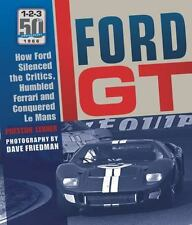 Ford GT : How Ford Silenced the Critics, Humbled Ferrari and Conquered LeMans...