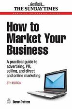 Business Enterprise: How to Market Your Business : A Practical Guide to...