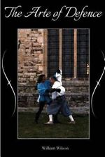 The Arte of Defence : An Introduction to the Rapier by William Wilson (2013,...