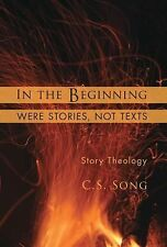 In the Beginning Were Stories, Not Texts, .. , Song, C.S., Very Good, 2012-09-20