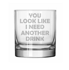 11oz Rocks Whiskey Highball Glass You Look Like I Need Another Drink Funny