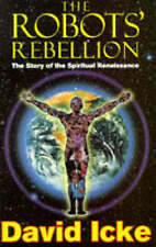 The Robots' Rebellion: The Story of the Spiritual Renaissance, Icke, David, Exce