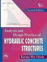 Analysis and Design Practice of Hydraulic Concrete Structures by Karuna Moy Ghos