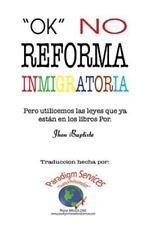 """""""Ok,"""" No Reforma Immigratoria: (Pero Utilicemos Las Leyes Que YA Estan En Los Li"""