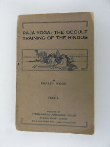 c1927 RAJA YOGA: THE OCCULT TRAINING OF THE HINDUS Ernest Wood OCCULT Theosophy