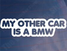 MY OTHER CAR IS A BMW Funny Novelty Car/Window/Bumper EURO Vinyl Sticker/Decal