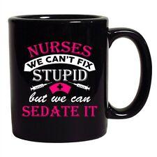 Nurses We Can't Fix Stupid But We Can Sedate It Funny DT Coffee 11 Oz Black Mug