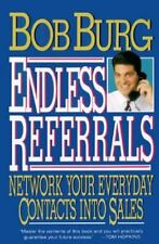 Endless Referrals : Network Your Everyday Contacts into Sales by Bob Burg (1994…